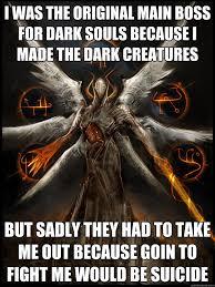 i was the original main boss for dark souls because i made the ... via Relatably.com