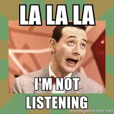 La la la I'm not listening - PEE WEE HERMAN | Meme Generator via Relatably.com