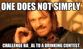 One does not simply challenge Ba_al to a drinking contest ... via Relatably.com
