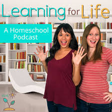 Learning for Life: A Homeschool Podcast
