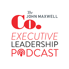 John Maxwell Company Executive Leadership Podcast