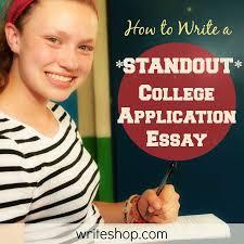 How to write a standout college application essay     WriteShop WriteShop