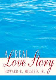 A Real Love Story eBook by <b>Howard R</b>. <b>Milsted Jr</b> ...