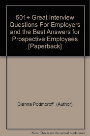 cheap good interview questions for employees good interview get quotations middot 501 great interview questions for employers and the best answers for prospective employees paperback