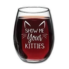 Amazon.com | <b>Show Me Your Kitties</b> - Funny Wine Glass 15oz ...
