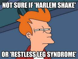 Not sure if 'Harlem Shake' Or 'restless leg syndrome' - Futurama ... via Relatably.com