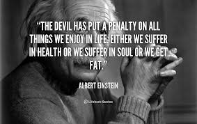 The devil has put a penalty on all things we enjoy in life. Either ...