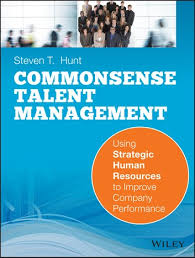 <b>Common</b> Sense Talent Management eBook by <b>Steven T</b>. <b>Hunt</b> ...