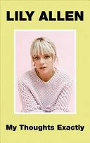 My Thoughts Exactly: The <b>No</b>.1 Bestseller - <b>Lily Allen</b> - Google Books