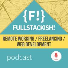 Fullstackish! Podcast - Web Development , Freelancing, Remote Working