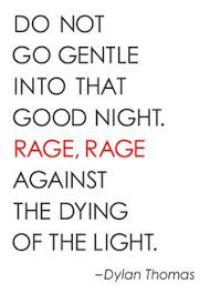 dylan thomas dylan obrien and poem on pinterest do not go gentle into that good night rage rage against the dying of the light and you my father there on the sad height curse bless me with your