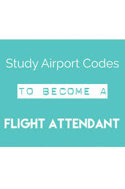 best ideas about flight attendant flight how to become a flight attendant learn your airport codes before training