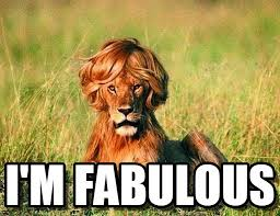 I'm Fabulous - Fab Lion meme on Memegen via Relatably.com
