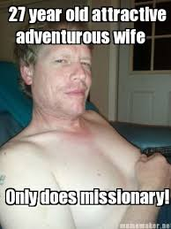 Meme Maker - 27 year old attractive adventurous wife Only does ... via Relatably.com