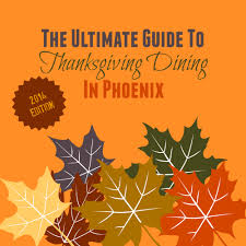 Ultimate Phoenix Thanksgiving Restaurant Guide 2014