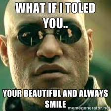 What if I toled you.. your beautiful and always smile - What If I ... via Relatably.com