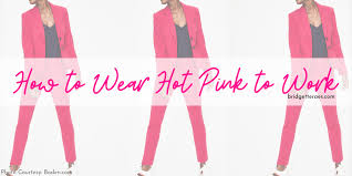 How To <b>Wear Hot Pink</b> to Work - Bridgette Raes <b>Style</b> Expert