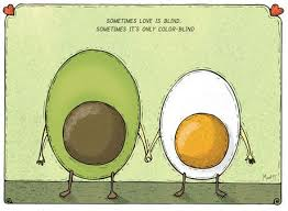 "Avocado +Egg = Love ""Sometimes Love is Blind. Sometimes it's only ... via Relatably.com"