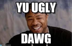 Speedoox - Web - you ugly meme via Relatably.com