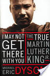 I May Not Get There with You: The True Martin Luther King, Jr ...