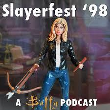Slayerfest98 (A Buffy the Vampire Slayer Podcast)