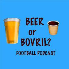 Beer or Bovril? Football Podcast