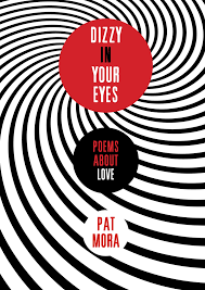 dizzy in your eyes poems about love pat mora a hi res jpeg of the book jacket