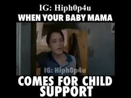 When You Baby Mama Comes For Child Support (Video Meme) - YouTube via Relatably.com