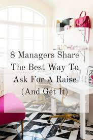 managers share the best way to ask for a raise and get it 8 managers share the best way to ask for a raise and get it middot d204a27da1cbfe58f63ea2512f7097cf