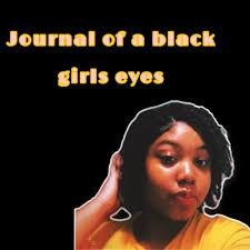 Journal of a black girls eyes!