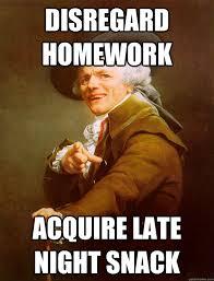 Disregard homework Acquire late night snack - Joseph Ducreux ... via Relatably.com