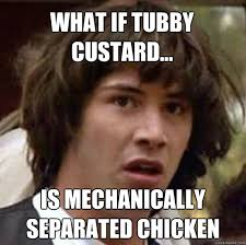 What if tubby custard... IS mechanically separated chicken ... via Relatably.com