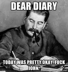 Dear DIary Today was pretty okay. fuck john. - Dear Diary | Meme ... via Relatably.com