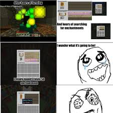 Minecraft Enchanting Rage by cupcakemann95 - Meme Center via Relatably.com