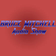 Bruce Mitchell Audio Show