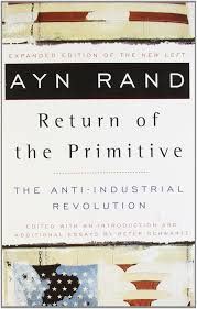 the return of the primitive the anti industrial revolution ayn the return of the primitive the anti industrial revolution ayn rand peter schwartz 9780452011847 amazon com books