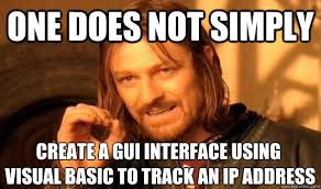 ONE DOES NOT SIMPLY CREATE A GUI INTERFACE USING VISUAL BASIC TO ... via Relatably.com