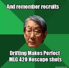 Meme Maker - And remember recruits Drifting Makes Perfect MLG 420 ... via Relatably.com
