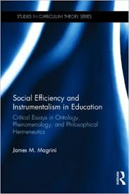 social efficiency and instrumentalism in education critical  social efficiency and instrumentalism in education critical essays in ontology phenomenology and philosophical hermeneutics studies in curriculum theory