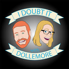 I Doubt It with Dollemore Podcast