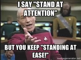 "I say ""Stand At Attention"" But you keep ""Standing at Ease ... via Relatably.com"