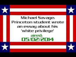 white privilege essay michael savage princeton student wrote an essay about his white  michael