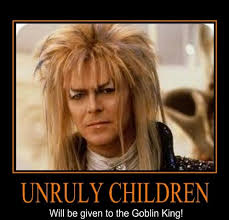 Unruly Children will be given to the Goblin King! - Labyrinth ... via Relatably.com