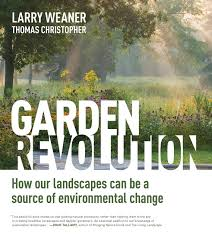 garden revolution how our landscapes can be a source of garden revolution how our landscapes can be a source of environmental change larry weaner thomas christopher 9781604696165 com books