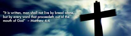 Image result for man will not live by bread alone but by every word of God coming from the mouth of God.