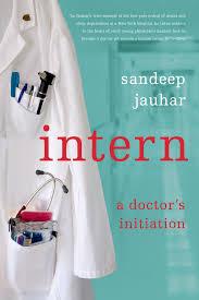 intern a doctor s initiation sandeep jauhar 9780374531591 intern a doctor s initiation sandeep jauhar 9780374531591 amazon com books
