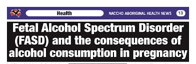 fetal alcohol spectrum disorders fasd naccho aboriginal health high rates of alcohol consumption have been reported in both the aboriginal and non aboriginal population