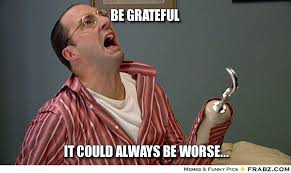 Be grateful... - Hook Hand Meme Generator Captionator via Relatably.com