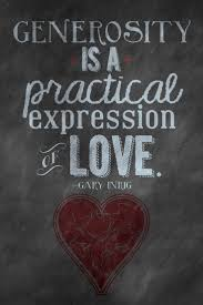 best images about be generous quotes on giving generosity is a practical expression of love gary inrig