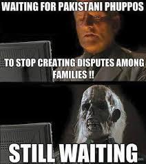 Waiting for Pakistani Phuppos to stop creating disputes among ... via Relatably.com